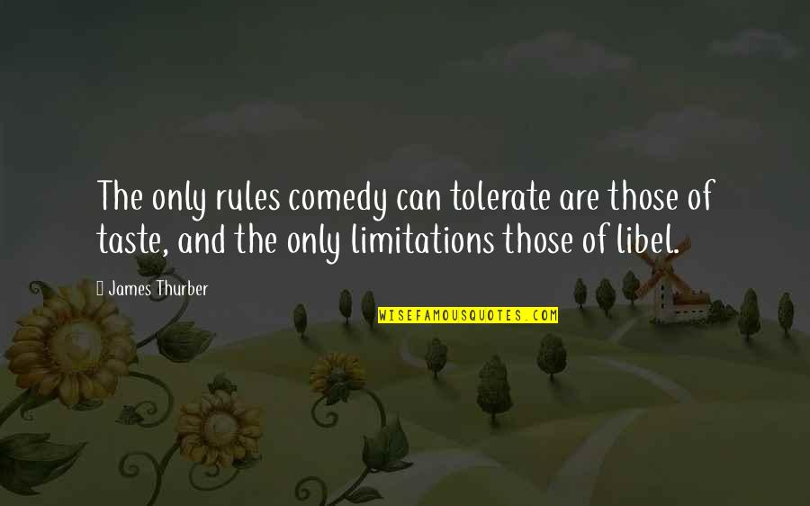 Libel Quotes By James Thurber: The only rules comedy can tolerate are those