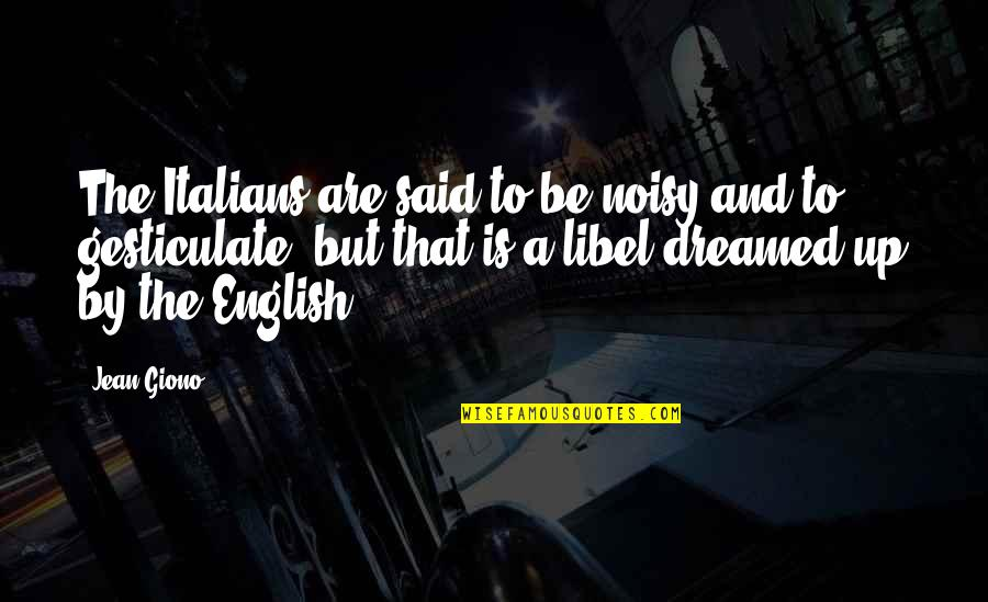 Libel Quotes By Jean Giono: The Italians are said to be noisy and