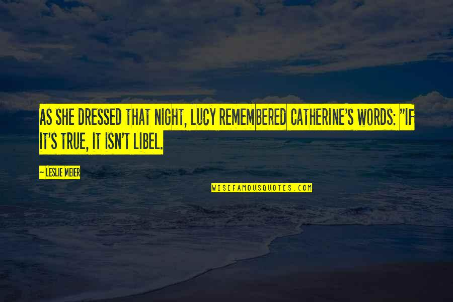 Libel Quotes By Leslie Meier: As she dressed that night, Lucy remembered Catherine's