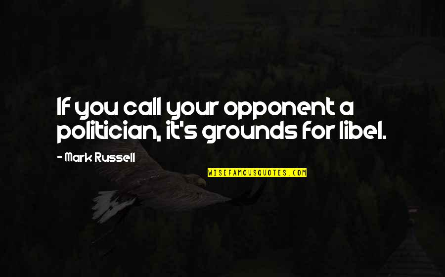 Libel Quotes By Mark Russell: If you call your opponent a politician, it's