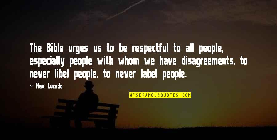 Libel Quotes By Max Lucado: The Bible urges us to be respectful to