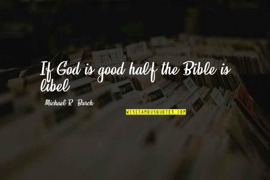 Libel Quotes By Michael R. Burch: If God is good half the Bible is