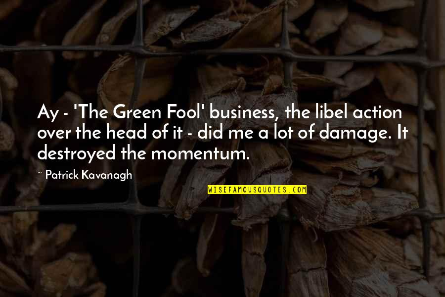 Libel Quotes By Patrick Kavanagh: Ay - 'The Green Fool' business, the libel