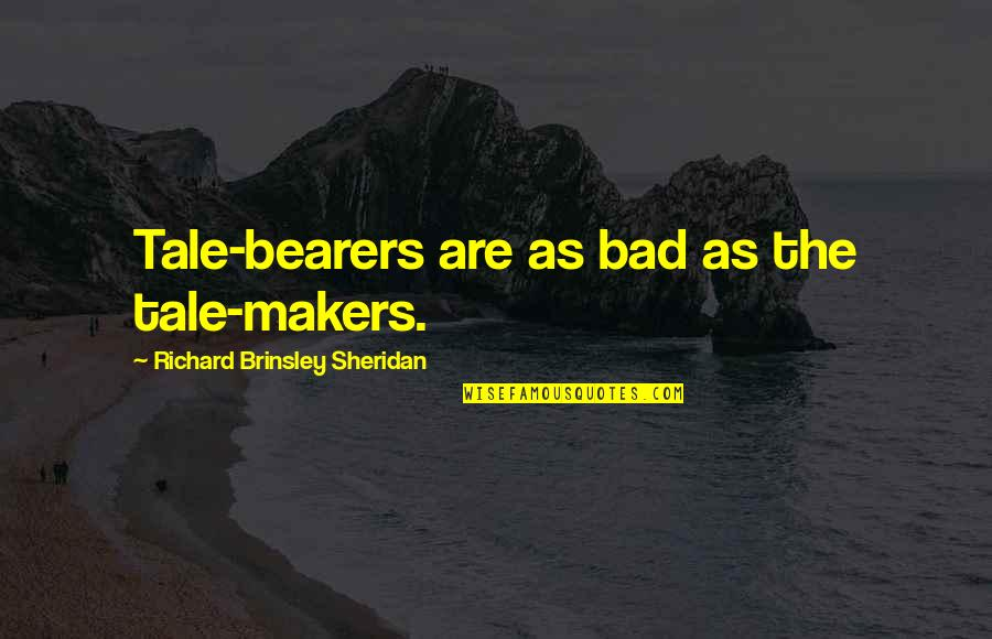 Libel Quotes By Richard Brinsley Sheridan: Tale-bearers are as bad as the tale-makers.
