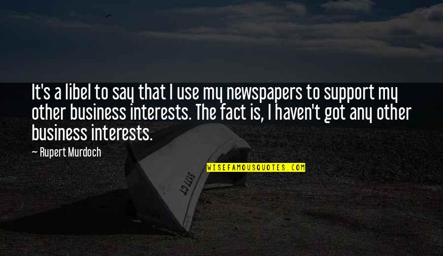 Libel Quotes By Rupert Murdoch: It's a libel to say that I use