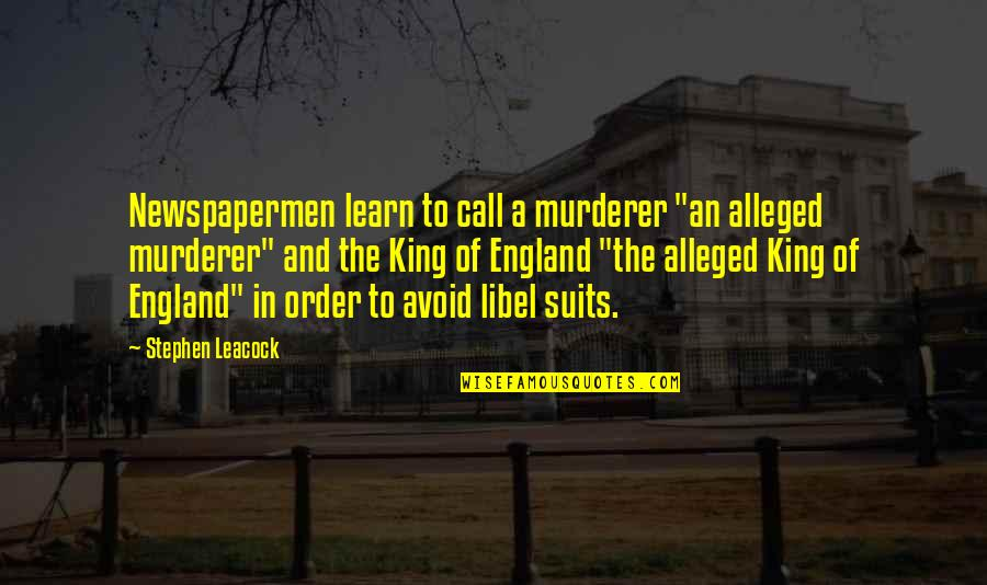"""Libel Quotes By Stephen Leacock: Newspapermen learn to call a murderer """"an alleged"""