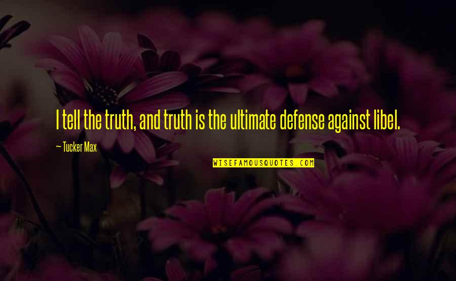 Libel Quotes By Tucker Max: I tell the truth, and truth is the