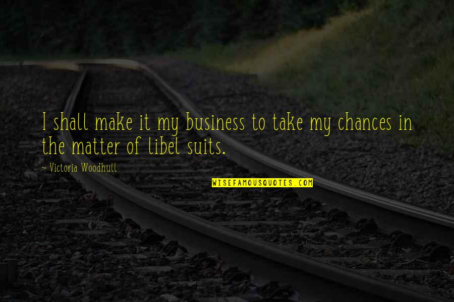 Libel Quotes By Victoria Woodhull: I shall make it my business to take
