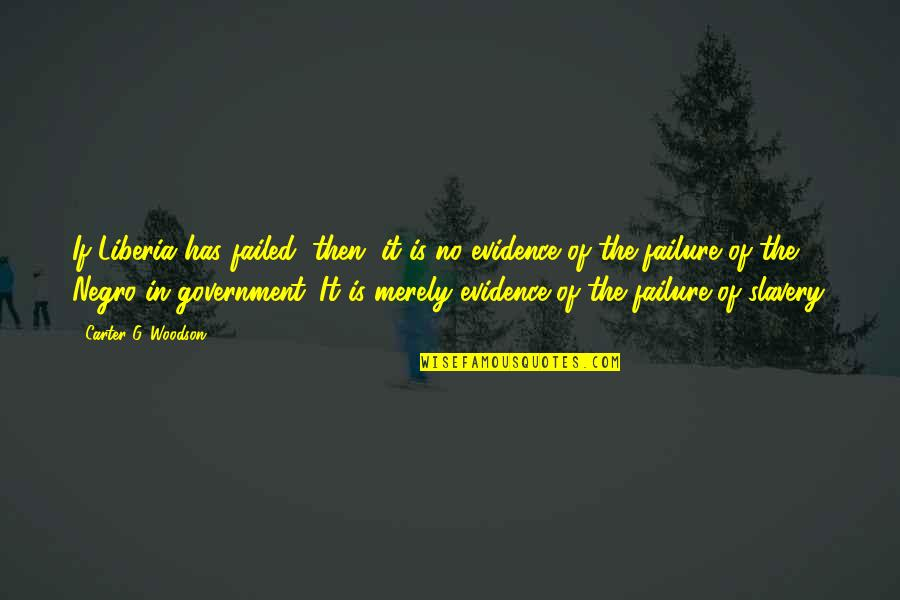 Liberia Quotes By Carter G. Woodson: If Liberia has failed, then, it is no