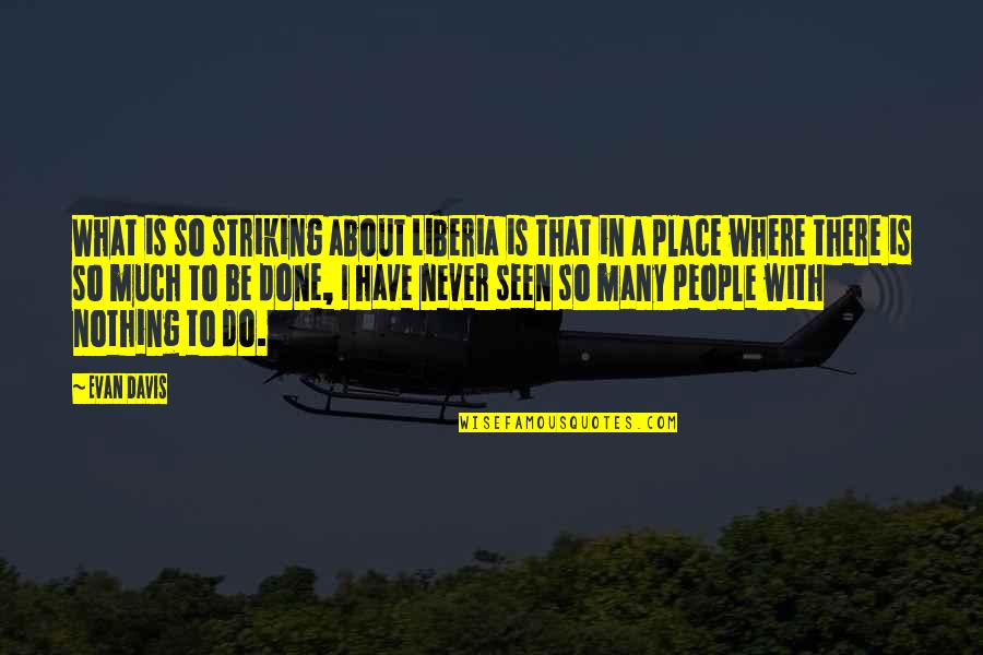 Liberia Quotes By Evan Davis: What is so striking about Liberia is that