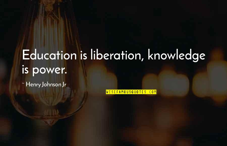 Liberia Quotes By Henry Johnson Jr: Education is liberation, knowledge is power.