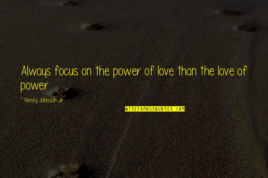 Liberia Quotes By Henry Johnson Jr: Always focus on the power of love than