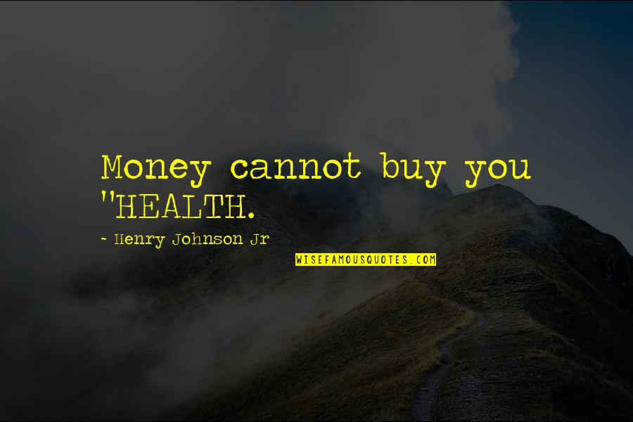 """Liberia Quotes By Henry Johnson Jr: Money cannot buy you """"HEALTH."""