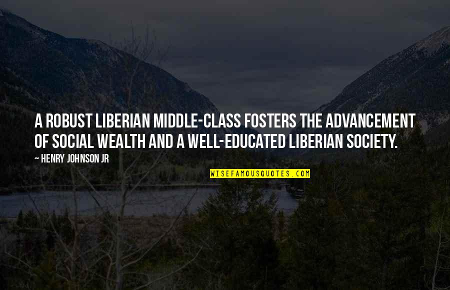 Liberia Quotes By Henry Johnson Jr: A robust Liberian middle-class fosters the advancement of