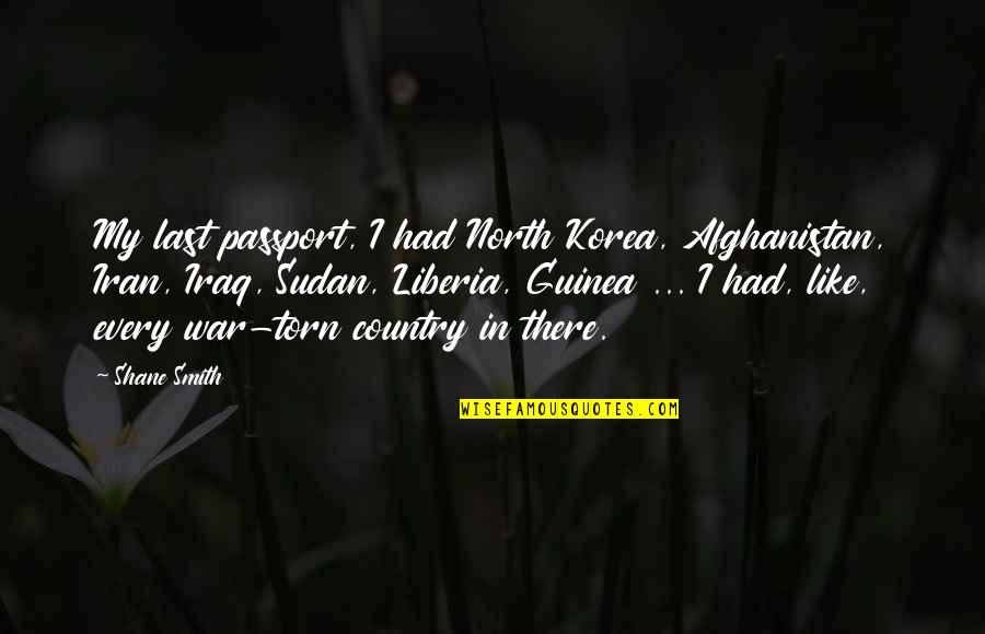 Liberia Quotes By Shane Smith: My last passport, I had North Korea, Afghanistan,