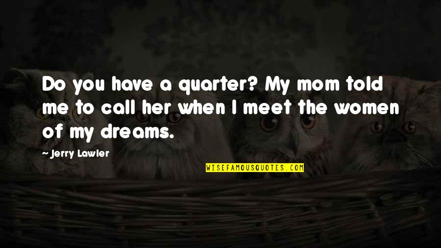 Liberta Quotes By Jerry Lawler: Do you have a quarter? My mom told