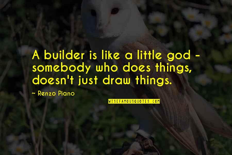 Liberta Quotes By Renzo Piano: A builder is like a little god -