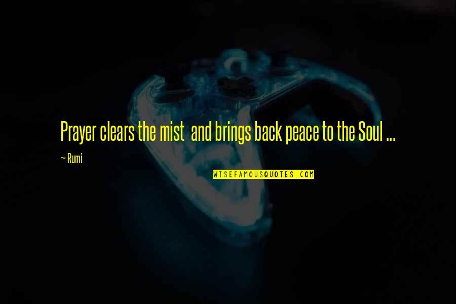 Liberta Quotes By Rumi: Prayer clears the mist and brings back peace