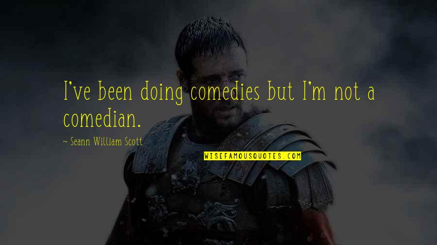 Liberta Quotes By Seann William Scott: I've been doing comedies but I'm not a