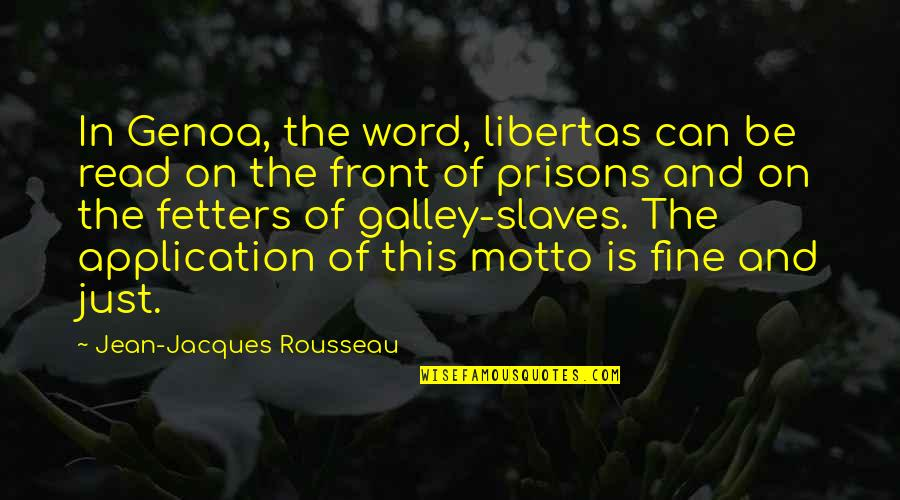 Libertas Quotes By Jean-Jacques Rousseau: In Genoa, the word, libertas can be read