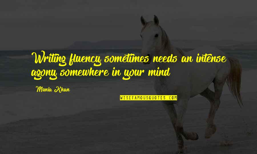 Libertas Quotes By Munia Khan: Writing fluency sometimes needs an intense agony somewhere