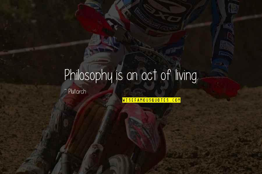 Libertas Quotes By Plutarch: Philosophy is an act of living.