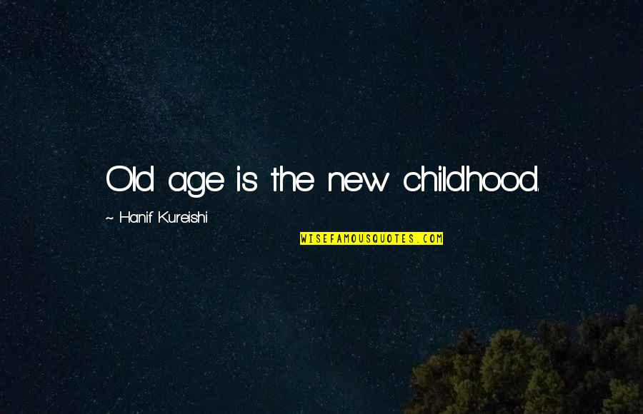 Librae Quotes By Hanif Kureishi: Old age is the new childhood.
