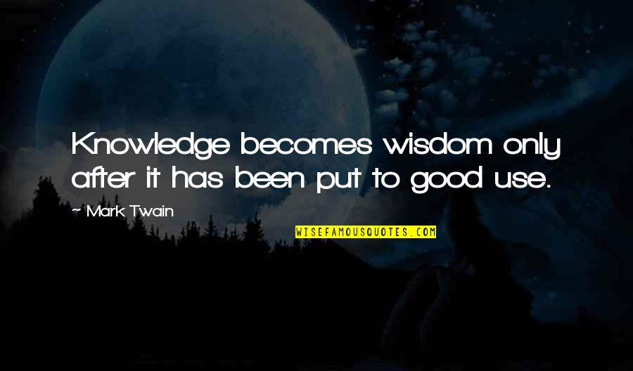 Librae Quotes By Mark Twain: Knowledge becomes wisdom only after it has been