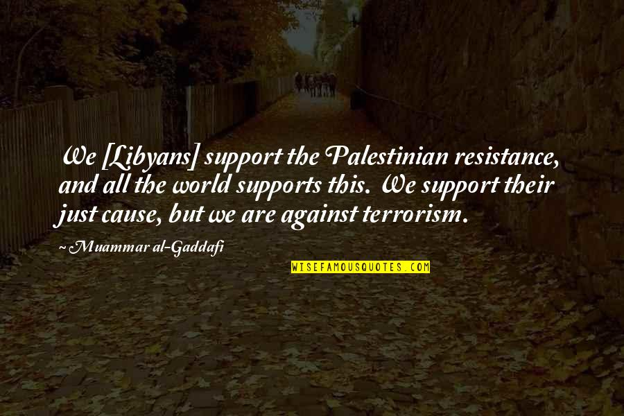 Libyans Quotes By Muammar Al-Gaddafi: We [Libyans] support the Palestinian resistance, and all