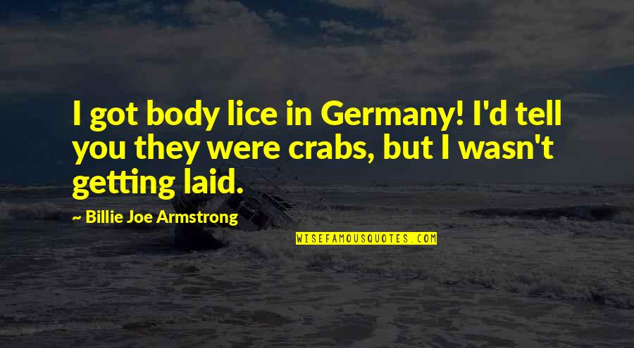 Lice Quotes By Billie Joe Armstrong: I got body lice in Germany! I'd tell