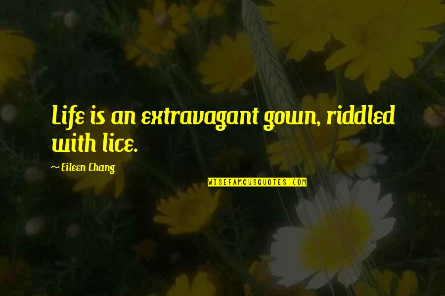 Lice Quotes By Eileen Chang: Life is an extravagant gown, riddled with lice.