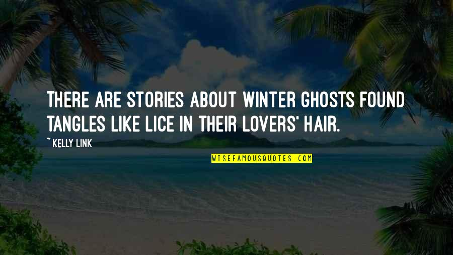 Lice Quotes By Kelly Link: There are stories about winter ghosts found tangles