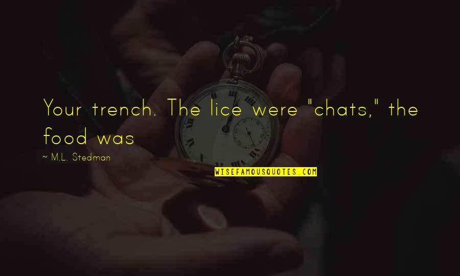 "Lice Quotes By M.L. Stedman: Your trench. The lice were ""chats,"" the food"