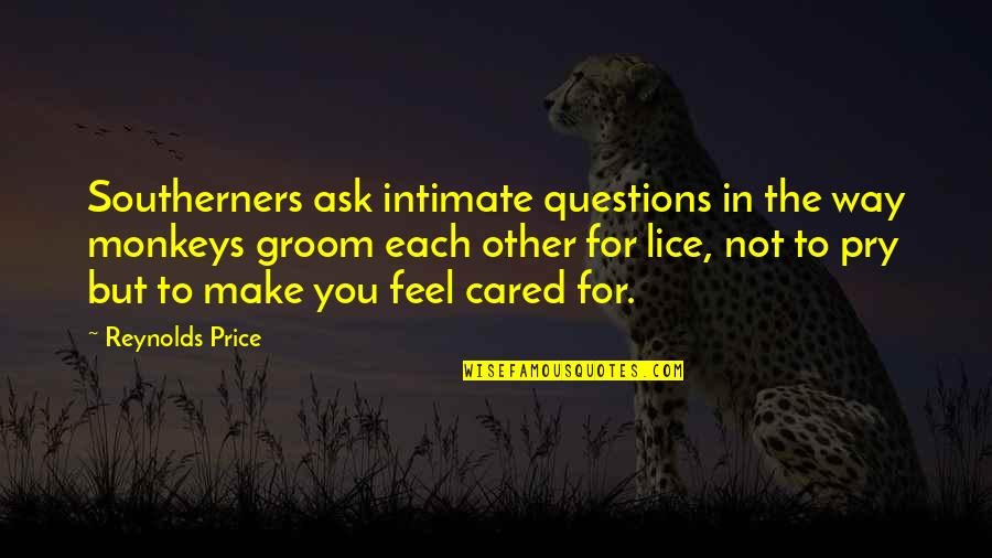 Lice Quotes By Reynolds Price: Southerners ask intimate questions in the way monkeys