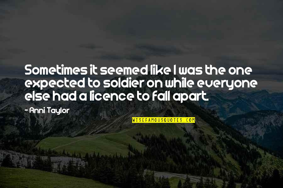 Licence Quotes By Anni Taylor: Sometimes it seemed like I was the one