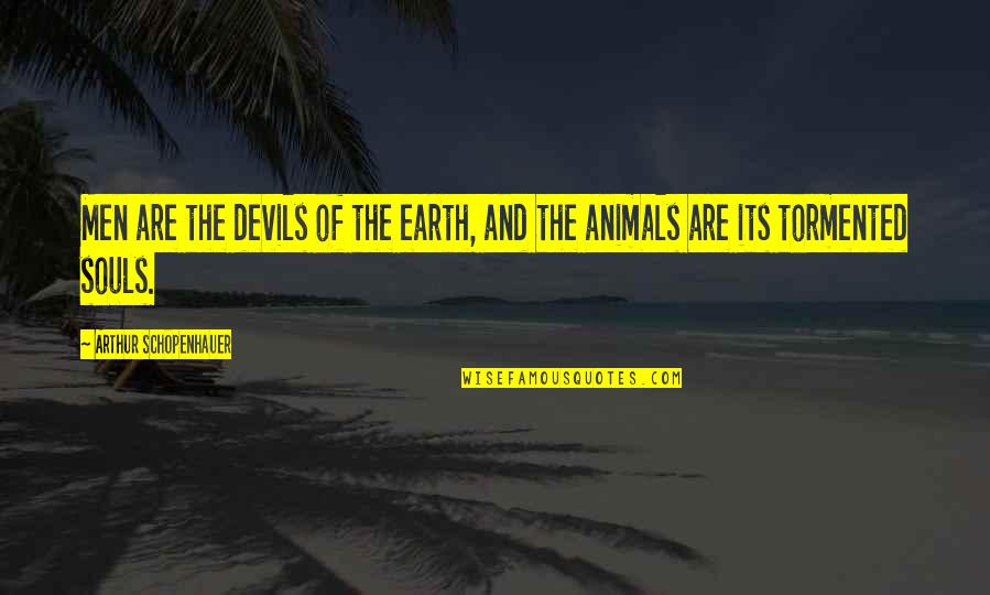 Licence Quotes By Arthur Schopenhauer: Men are the devils of the earth, and