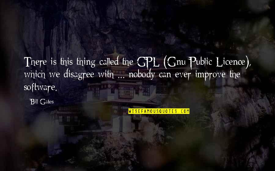 Licence Quotes By Bill Gates: There is this thing called the GPL (Gnu