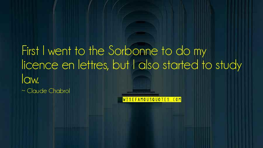 Licence Quotes By Claude Chabrol: First I went to the Sorbonne to do