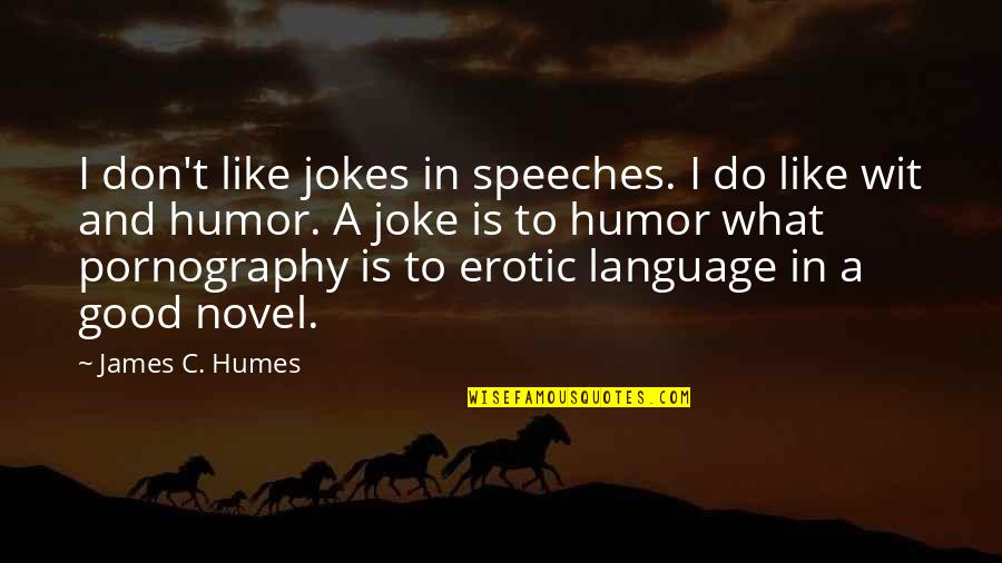 Licence Quotes By James C. Humes: I don't like jokes in speeches. I do