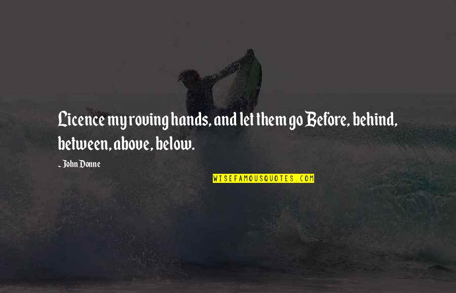 Licence Quotes By John Donne: Licence my roving hands, and let them go