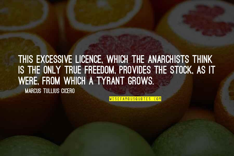 Licence Quotes By Marcus Tullius Cicero: This excessive licence, which the anarchists think is