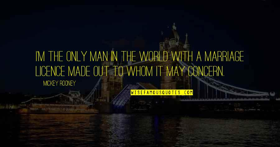 Licence Quotes By Mickey Rooney: I'm the only man in the world with
