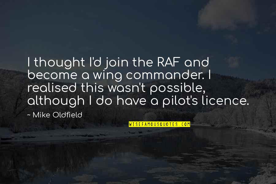Licence Quotes By Mike Oldfield: I thought I'd join the RAF and become