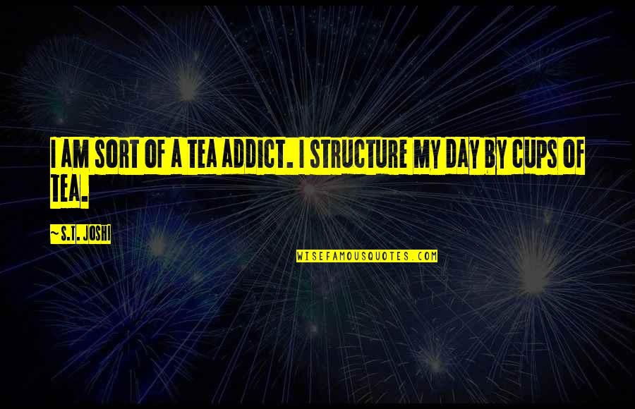 Licence Quotes By S.T. Joshi: I am sort of a tea addict. I