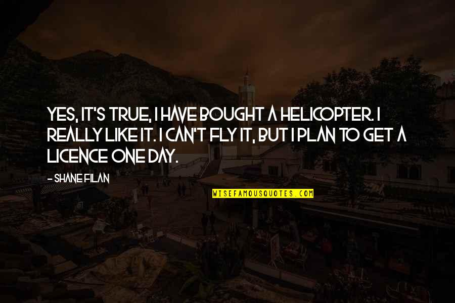 Licence Quotes By Shane Filan: Yes, it's true, I have bought a helicopter.