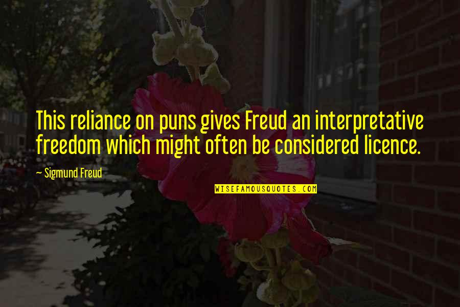 Licence Quotes By Sigmund Freud: This reliance on puns gives Freud an interpretative