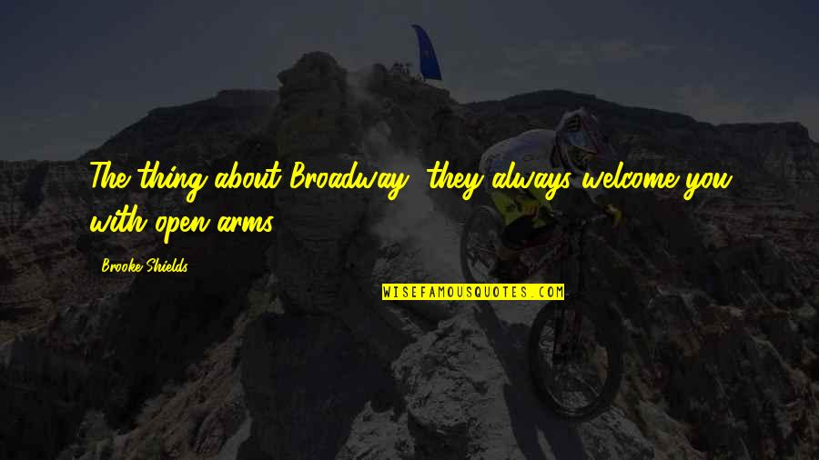 License Frame Quotes By Brooke Shields: The thing about Broadway, they always welcome you