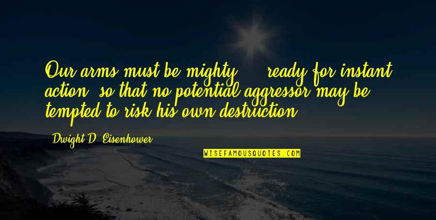 License Frame Quotes By Dwight D. Eisenhower: Our arms must be mighty ... ready for