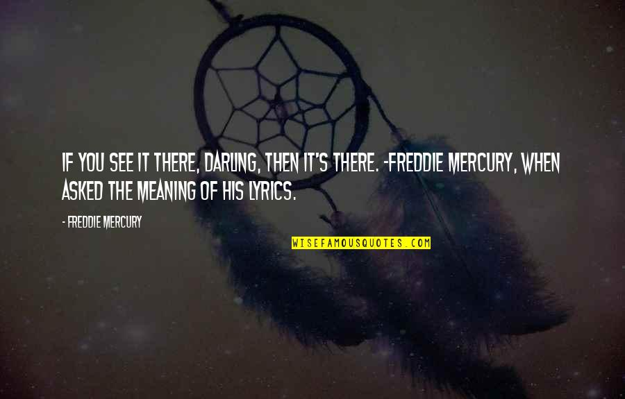 License Frame Quotes By Freddie Mercury: If you see it there, darling, then it's