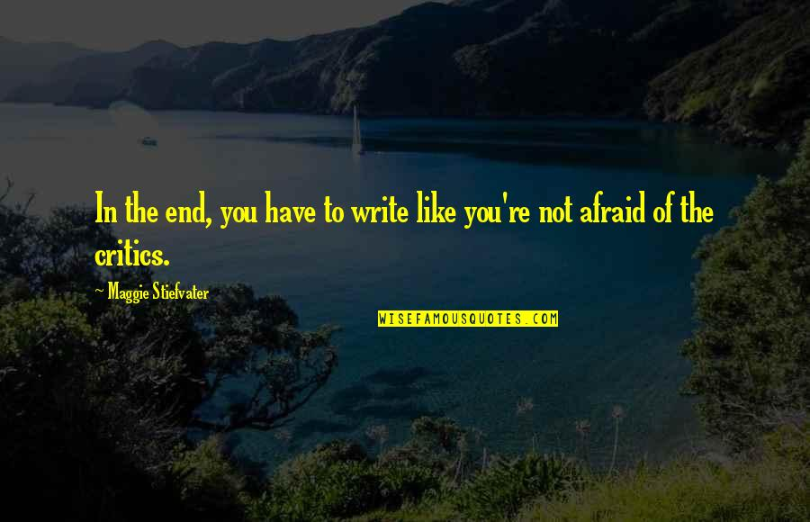 License Frame Quotes By Maggie Stiefvater: In the end, you have to write like